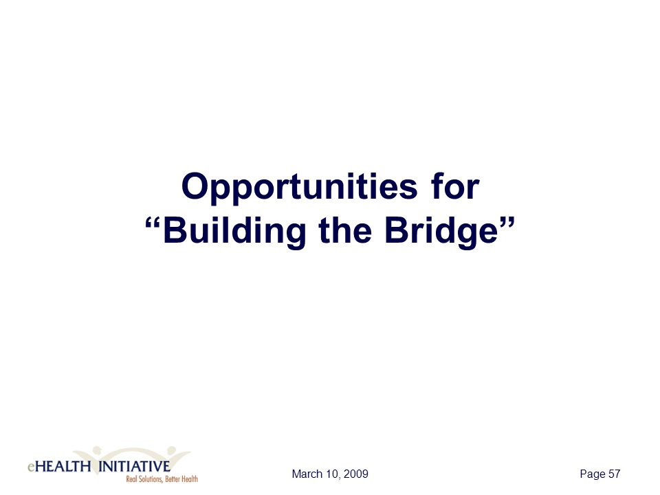 March 10, 2009Page 57 Opportunities for Building the Bridge