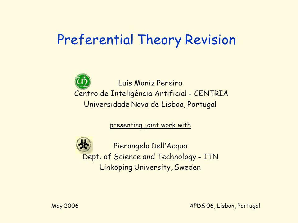 Preferential Theory Revision Luís Moniz Pereira Centro de Inteligência Artificial - CENTRIA Universidade Nova de Lisboa, Portugal presenting joint wor