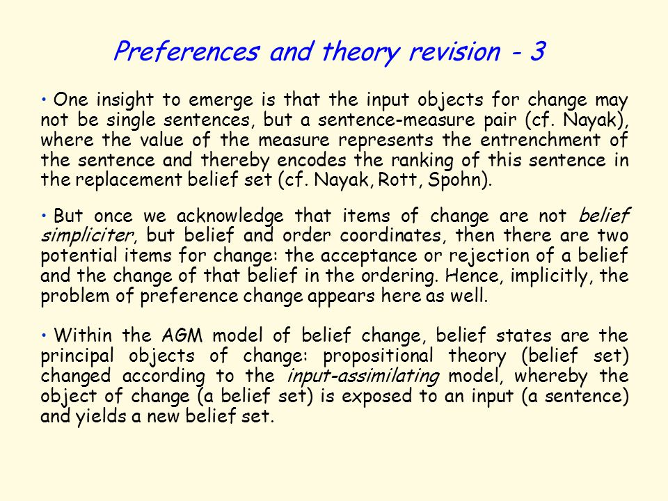 Preferences and theory revision - 3 One insight to emerge is that the input objects for change may not be single sentences, but a sentence-measure pai