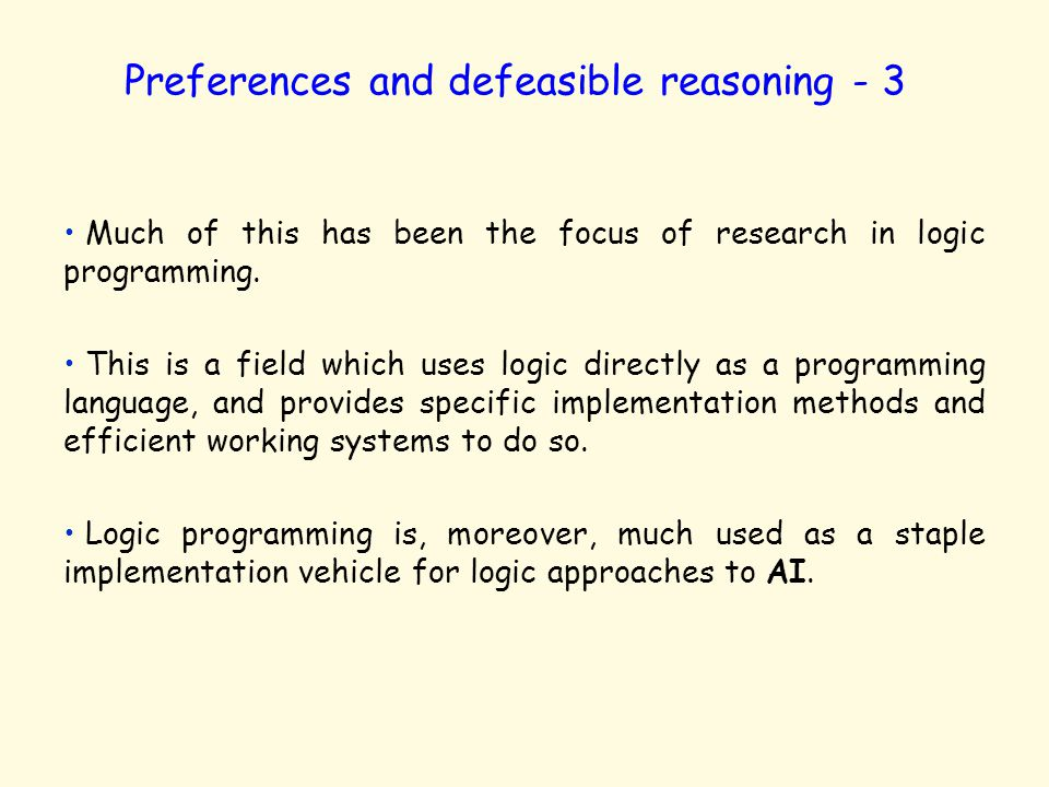 Preferences and defeasible reasoning - 3 Much of this has been the focus of research in logic programming.
