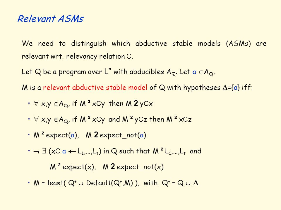 We need to distinguish which abductive stable models (ASMs) are relevant wrt. relevancy relation C. Let Q be a program over L * with abducibles A Q. L