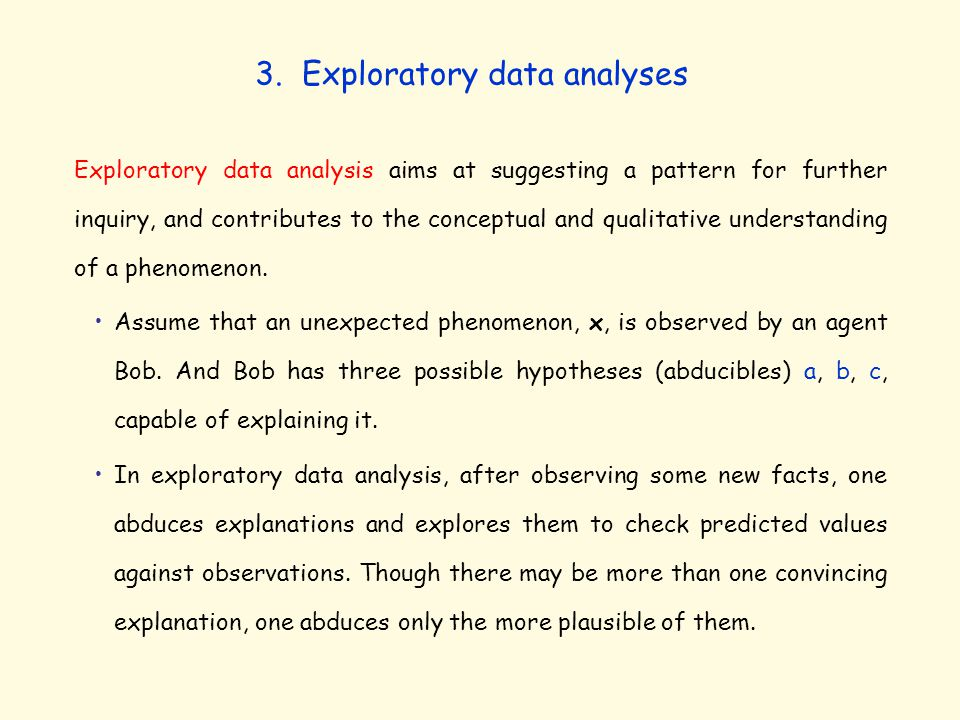 Exploratory data analysis aims at suggesting a pattern for further inquiry, and contributes to the conceptual and qualitative understanding of a pheno