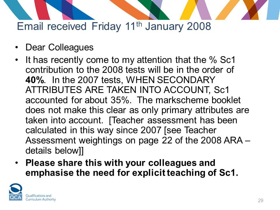 29 Email received Friday 11 th January 2008 Dear Colleagues It has recently come to my attention that the % Sc1 contribution to the 2008 tests will be in the order of 40%.