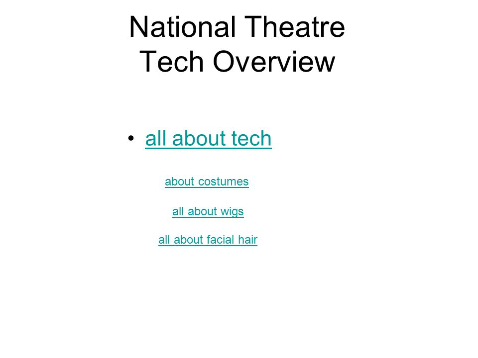 National Theatre Tech Overview all about tech about costumes all about wigs all about facial hair