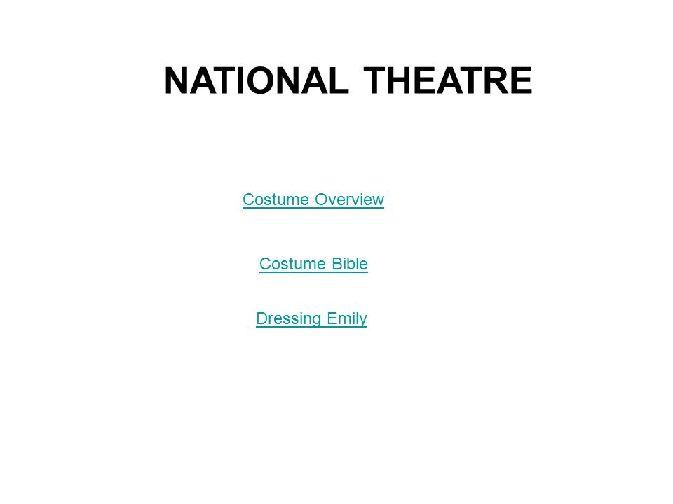NATIONAL THEATRE Costume Overview Costume Bible Dressing Emily
