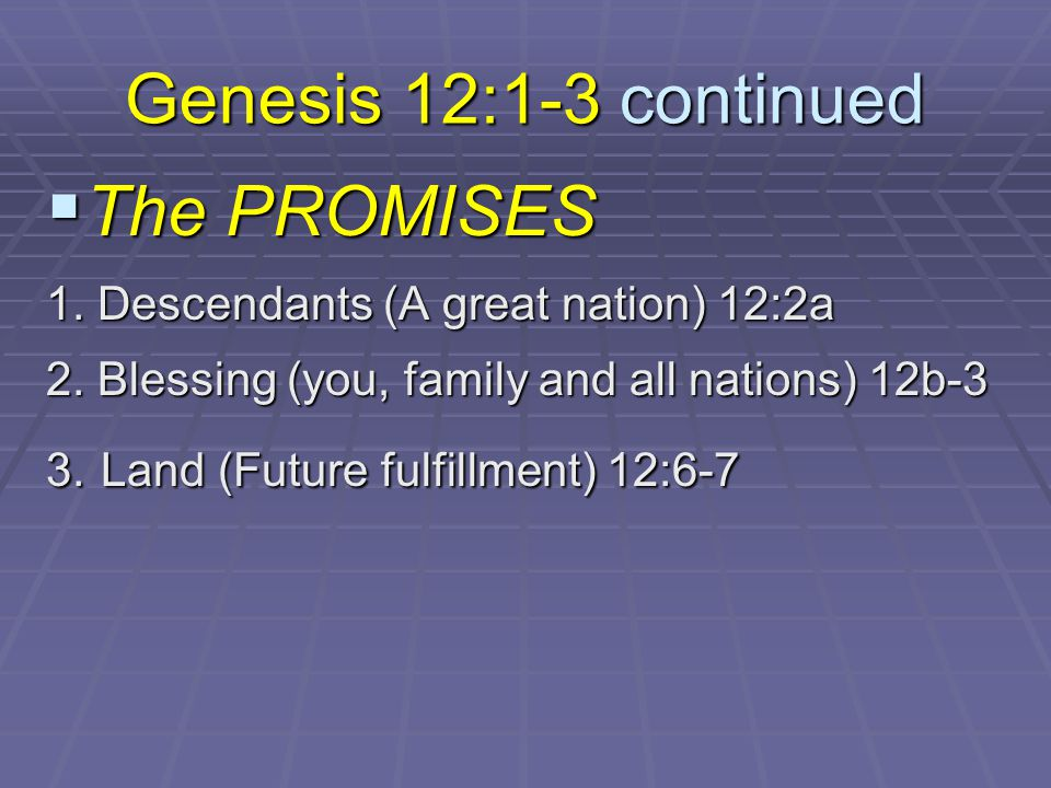 Genesis 12:1-3 continued  The PROMISES 1. Descendants (A great nation) 12:2a 2.