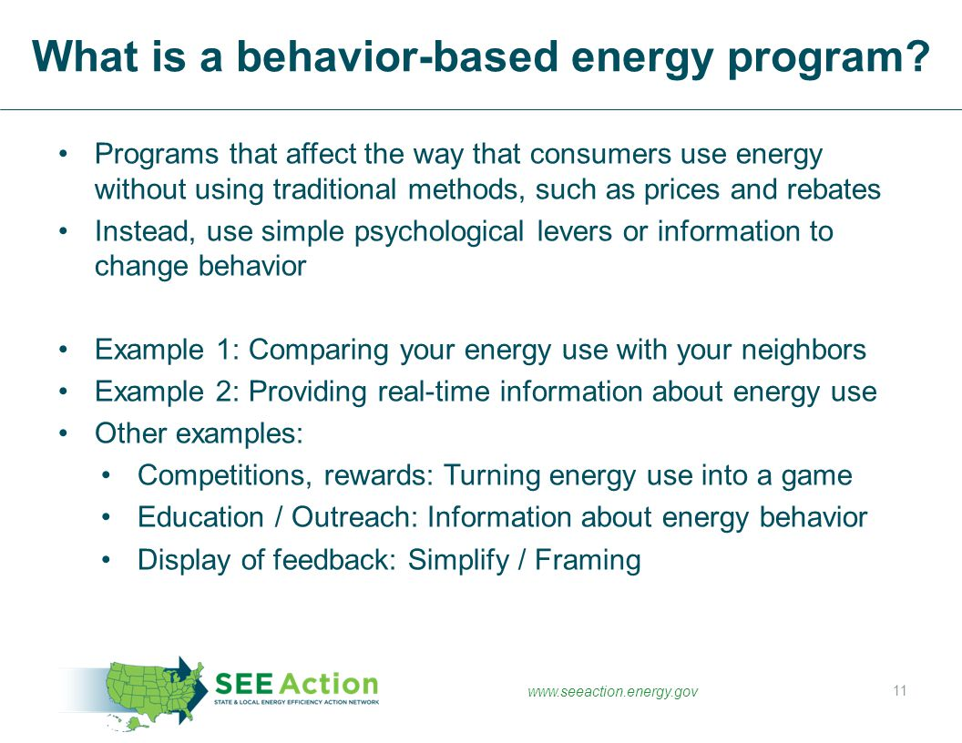 www.seeaction.energy.gov Programs that affect the way that consumers use energy without using traditional methods, such as prices and rebates Instead,
