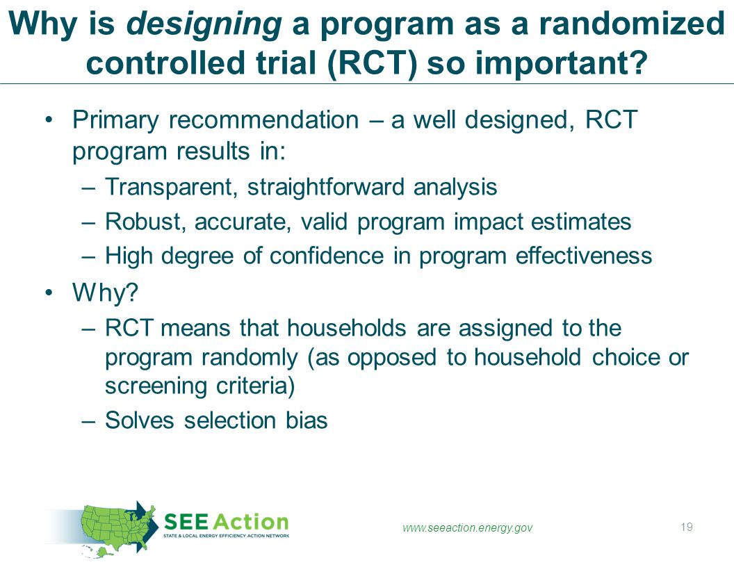 www.seeaction.energy.gov Primary recommendation – a well designed, RCT program results in: –Transparent, straightforward analysis –Robust, accurate, v