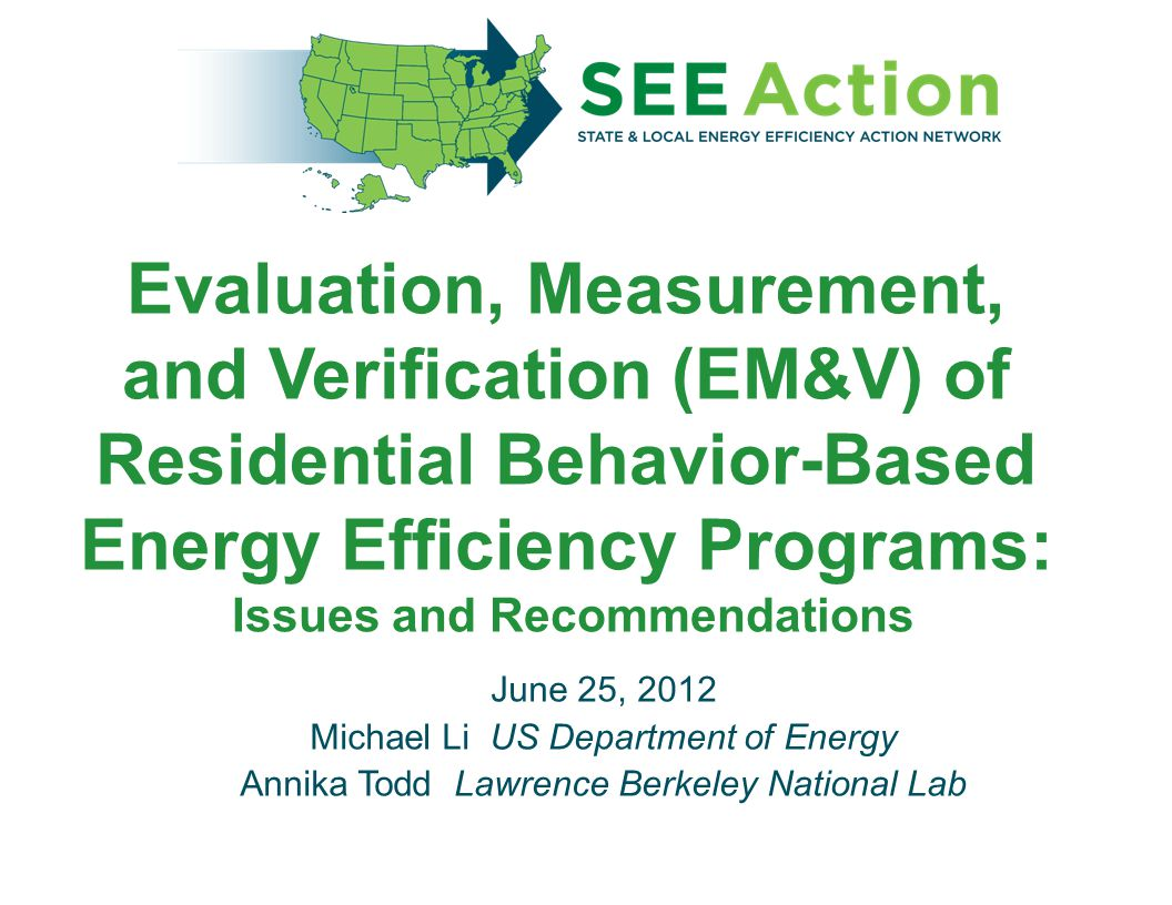 Evaluation, Measurement, and Verification (EM&V) of Residential Behavior-Based Energy Efficiency Programs: Issues and Recommendations June 25, 2012 Mi