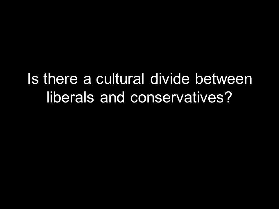 Is there a cultural divide between liberals and conservatives?