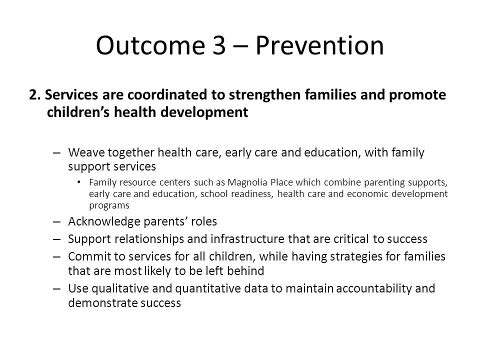 Outcome 3 – Prevention 2. Services are coordinated to strengthen families and promote children's health development – Weave together health care, earl