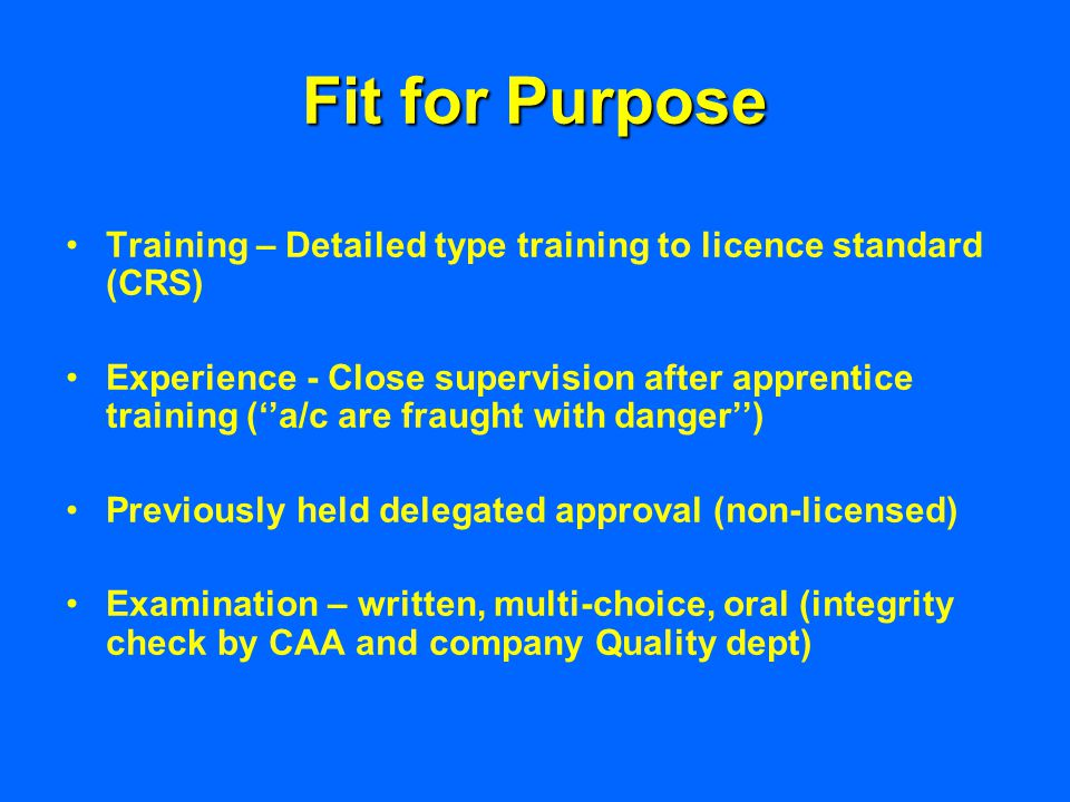 Fit for Purpose Training – Detailed type training to licence standard (CRS) Experience - Close supervision after apprentice training (''a/c are fraugh