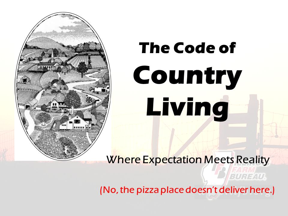 The Code of Country Living Where Expectation Meets Reality (No, the pizza place doesn't deliver here.)