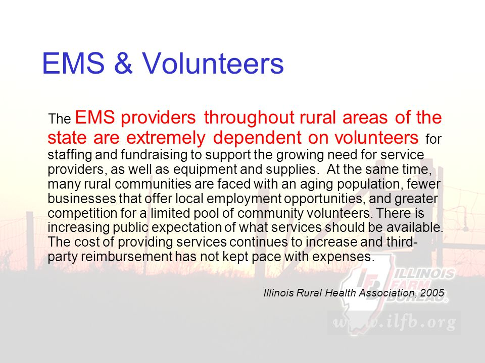 EMS & Volunteers The EMS providers throughout rural areas of the state are extremely dependent on volunteers for staffing and fundraising to support the growing need for service providers, as well as equipment and supplies.