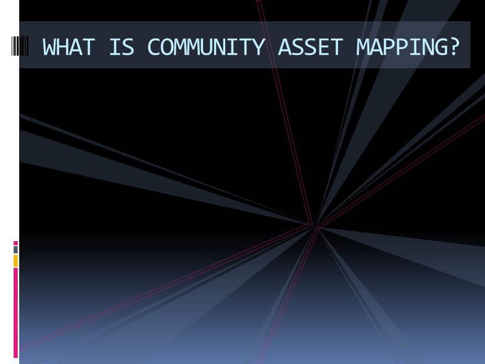WHAT IS COMMUNITY ASSET MAPPING?