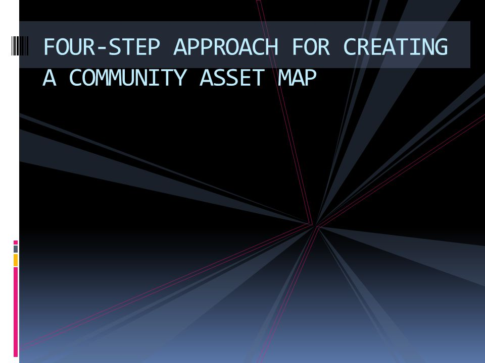 FOUR-STEP APPROACH FOR CREATING A COMMUNITY ASSET MAP