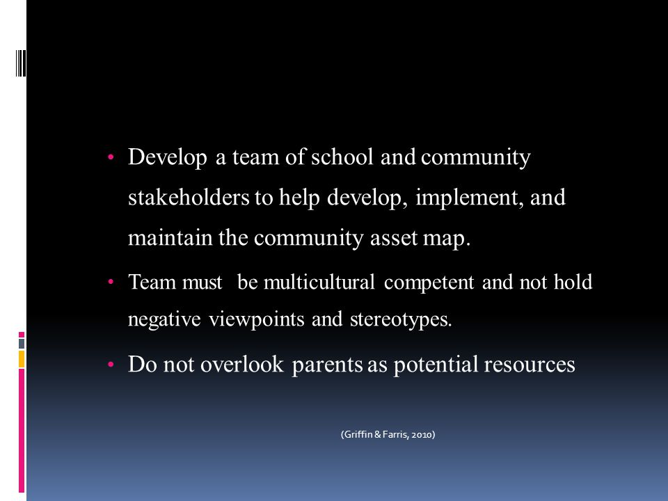 Develop a team of school and community stakeholders to help develop, implement, and maintain the community asset map. Team must be multicultural compe