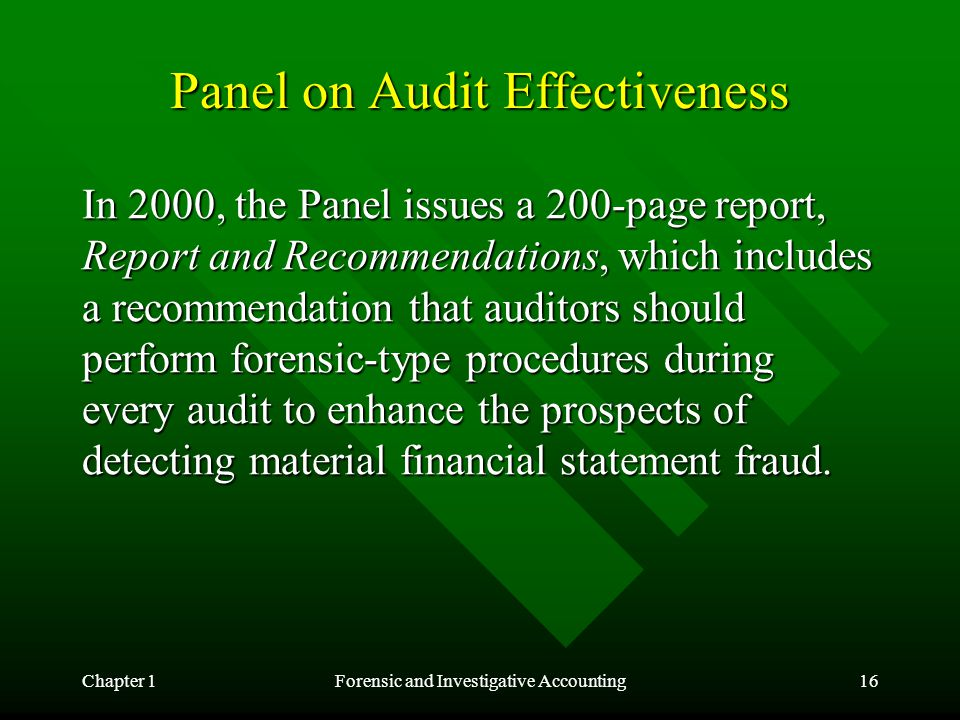 Chapter 1Forensic and Investigative Accounting16 Panel on Audit Effectiveness In 2000, the Panel issues a 200-page report, Report and Recommendations,
