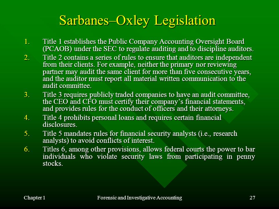 Chapter 1Forensic and Investigative Accounting27 Sarbanes–Oxley Legislation 1.Title 1 establishes the Public Company Accounting Oversight Board (PCAOB