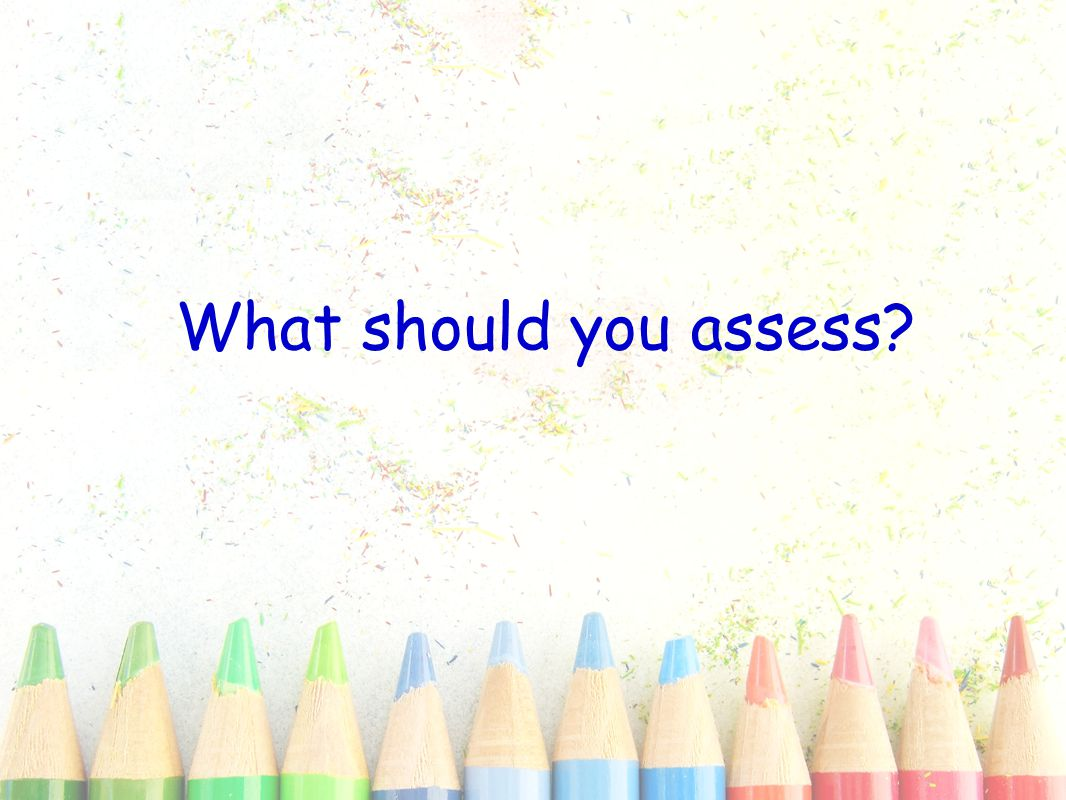 What should you assess