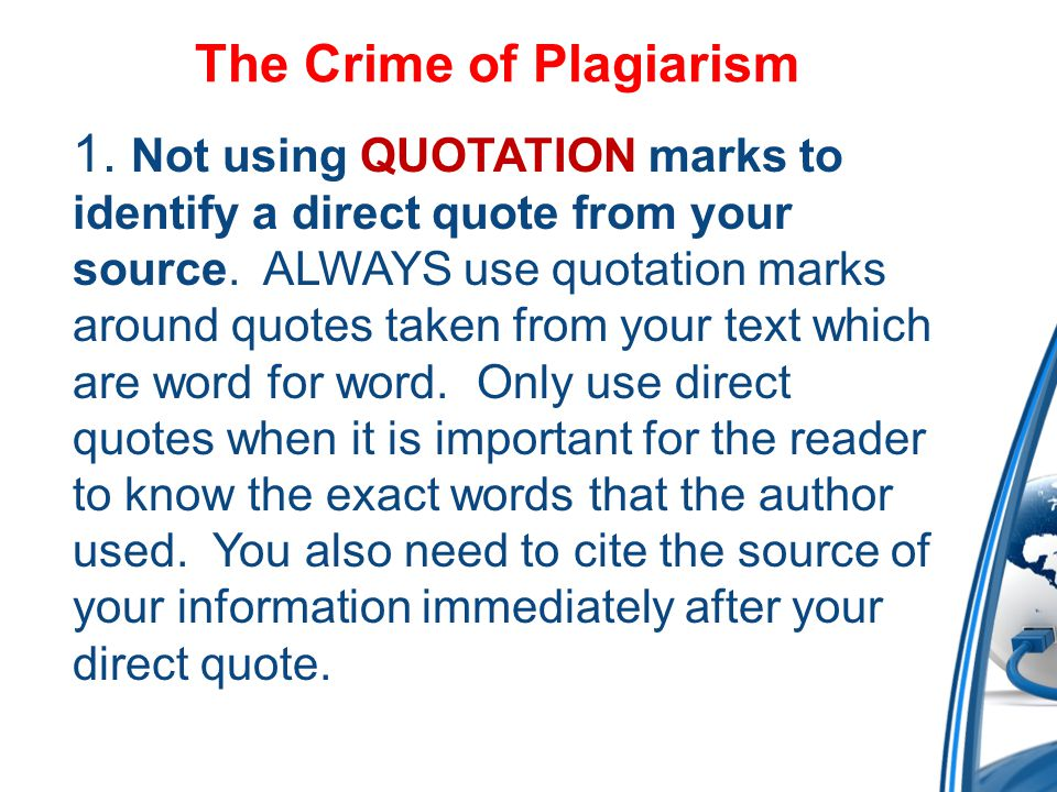 The Crime of Plagiarism 1. Not using QUOTATION marks to identify a direct quote from your source.