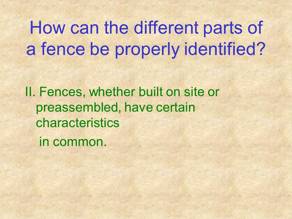 How can the different parts of a fence be properly identified.