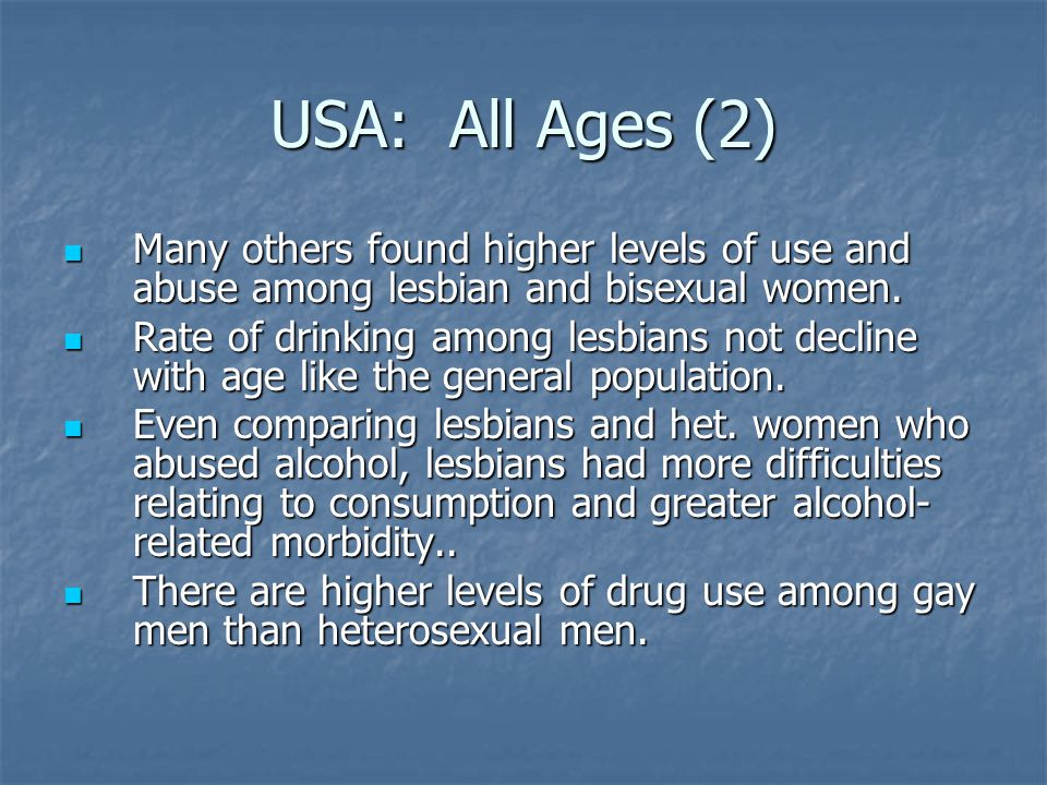 USA: All Ages (2) Many others found higher levels of use and abuse among lesbian and bisexual women.