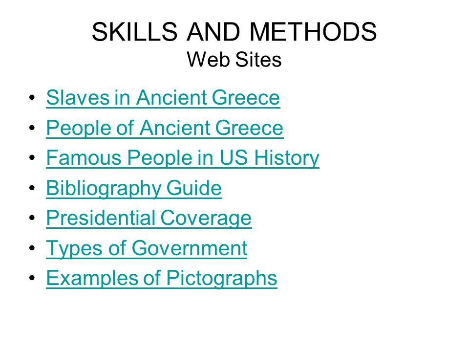 SKILLS AND METHODS Web Sites Slaves in Ancient Greece People of Ancient Greece Famous People in US History Bibliography Guide Presidential Coverage Ty