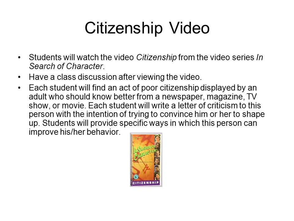 Citizenship Video Students will watch the video Citizenship from the video series In Search of Character. Have a class discussion after viewing the vi