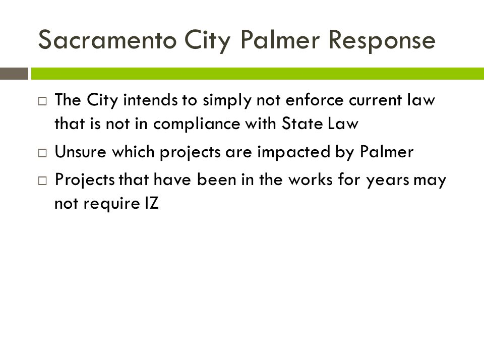 Sacramento City Palmer Response  The City intends to simply not enforce current law that is not in compliance with State Law  Unsure which projects