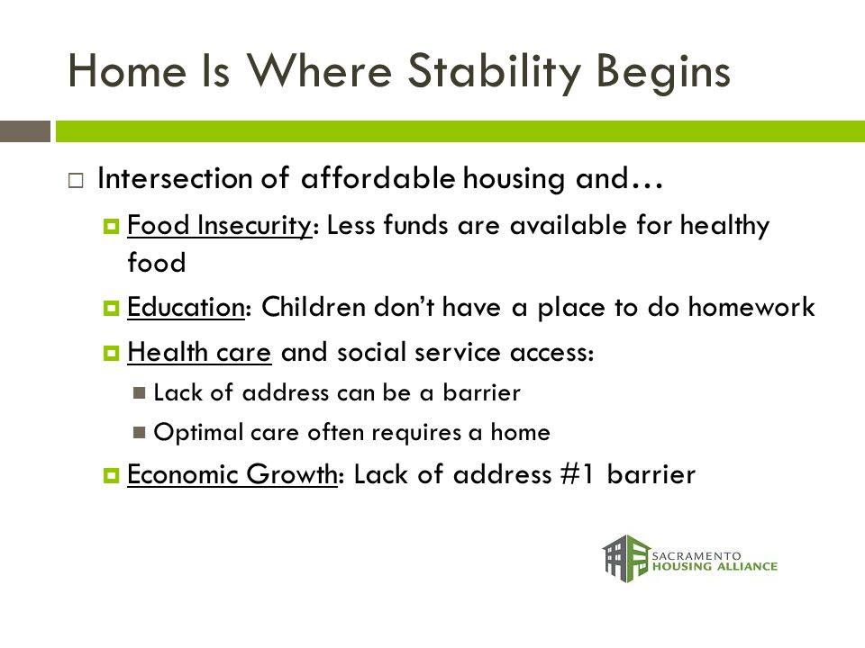 Home Is Where Stability Begins  Intersection of affordable housing and…  Food Insecurity: Less funds are available for healthy food  Education: Chi