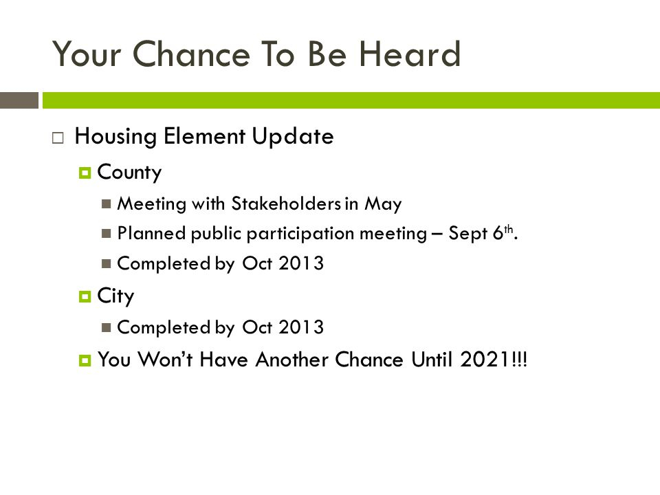 Your Chance To Be Heard  Housing Element Update  County Meeting with Stakeholders in May Planned public participation meeting – Sept 6 th. Completed