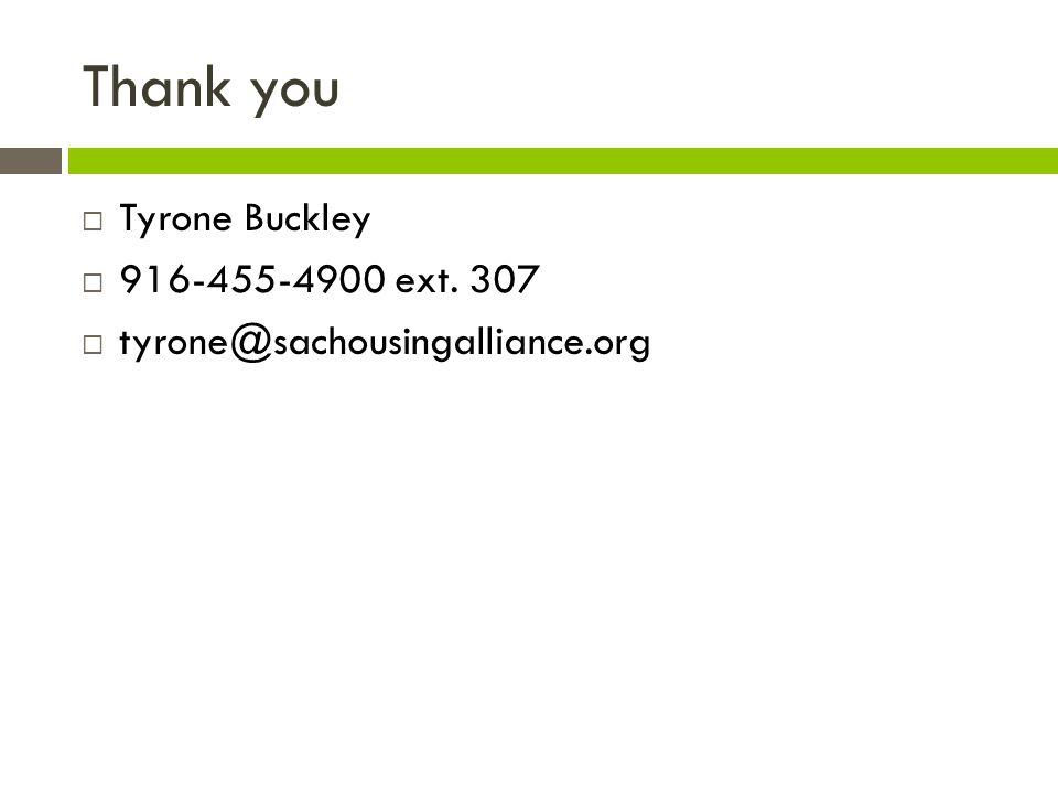 Thank you  Tyrone Buckley  916-455-4900 ext. 307  tyrone@sachousingalliance.org