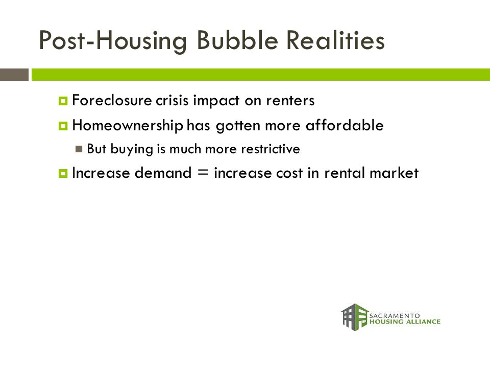 Post-Housing Bubble Realities  Foreclosure crisis impact on renters  Homeownership has gotten more affordable But buying is much more restrictive 