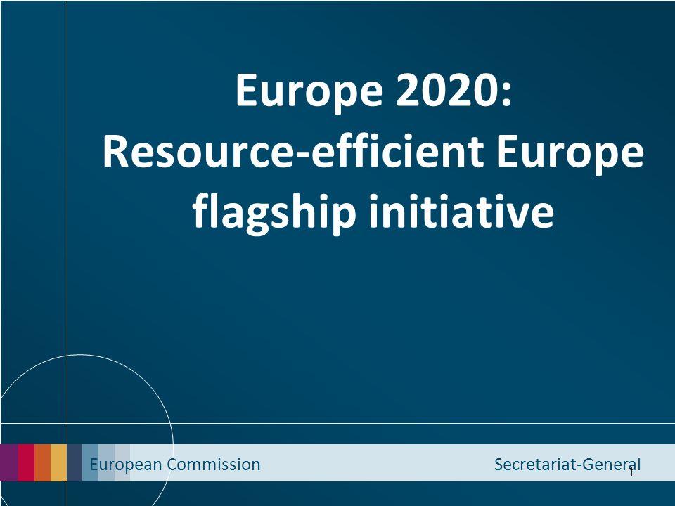 European Commission Secretariat-General 1 Europe 2020: Resource-efficient Europe flagship initiative