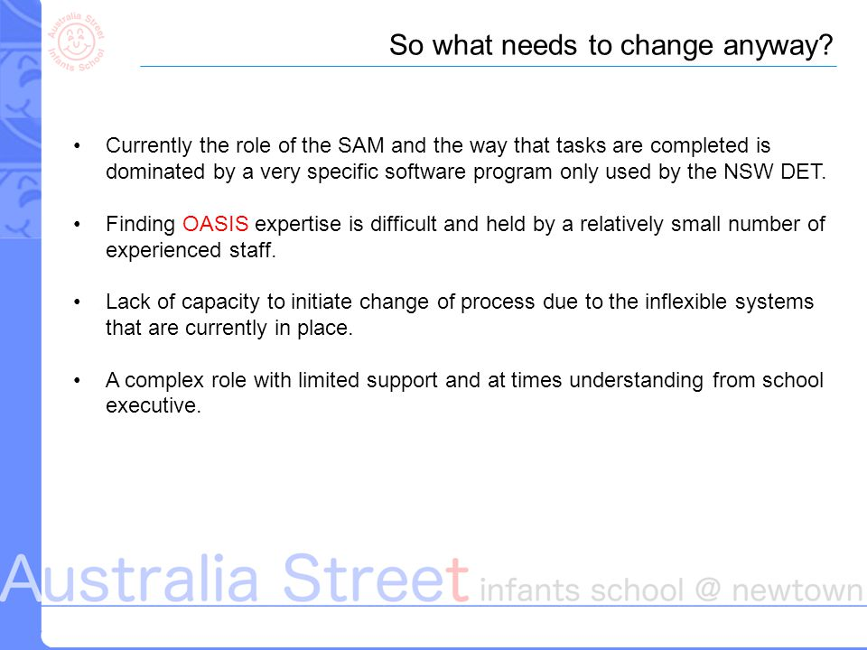 Currently the role of the SAM and the way that tasks are completed is dominated by a very specific software program only used by the NSW DET.