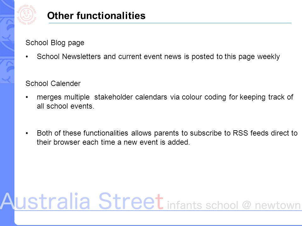 Other functionalities School Blog page School Newsletters and current event news is posted to this page weekly School Calender merges multiple stakeholder calendars via colour coding for keeping track of all school events.