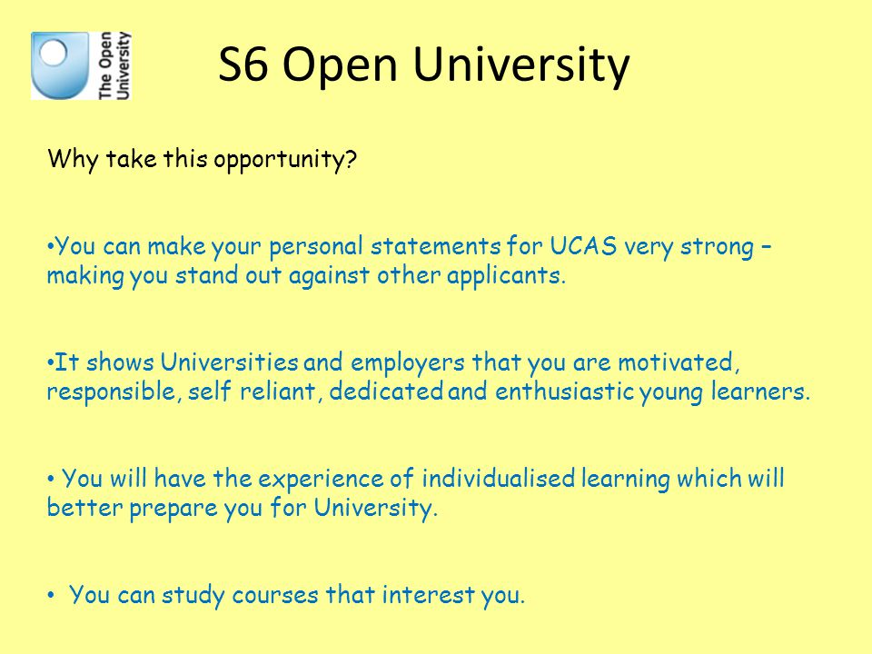S6 Open University Some of the available modules: Digital worlds:designing games, creating alternative realities Elements of Forensic Science Understanding Human Nutrition Human genetics and health issues.