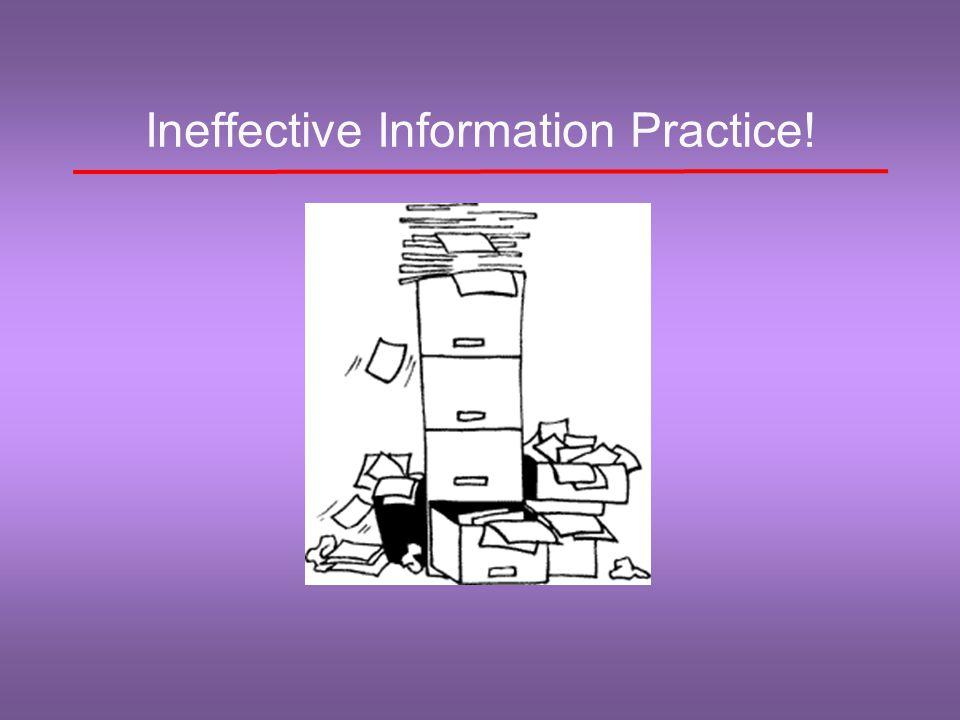 Ineffective Information Practice!