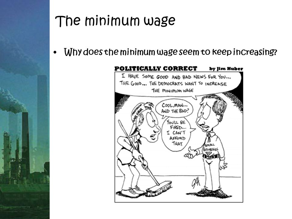 The minimum wage Why does the minimum wage seem to keep increasing