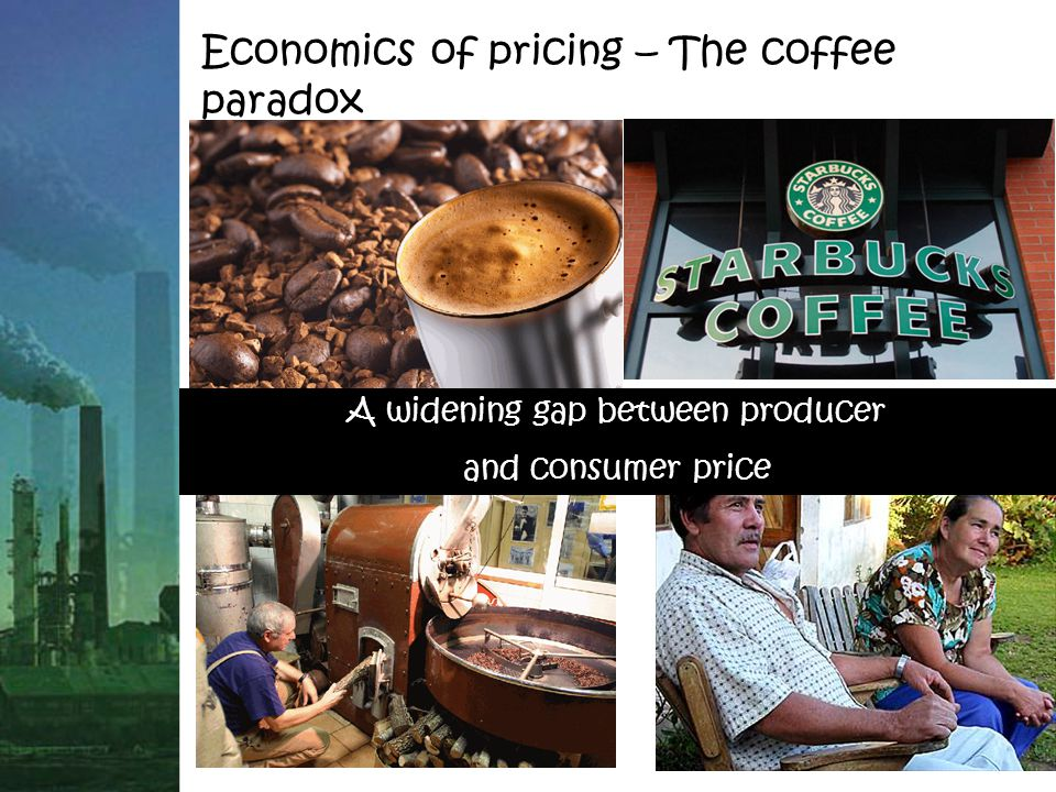 Economics of pricing – The coffee paradox A widening gap between producer and consumer price