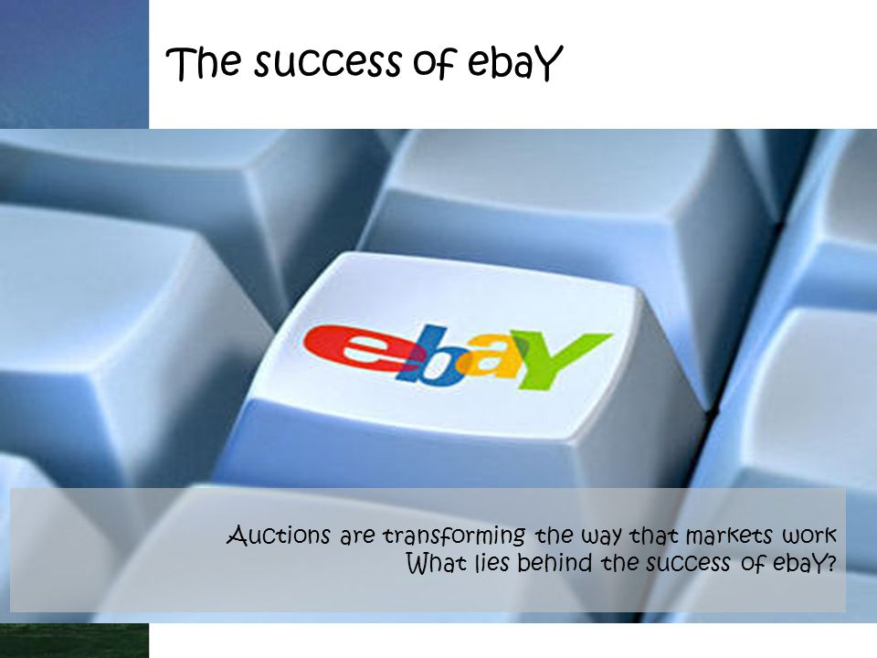 The success of ebaY Auctions are transforming the way that markets work What lies behind the success of ebaY