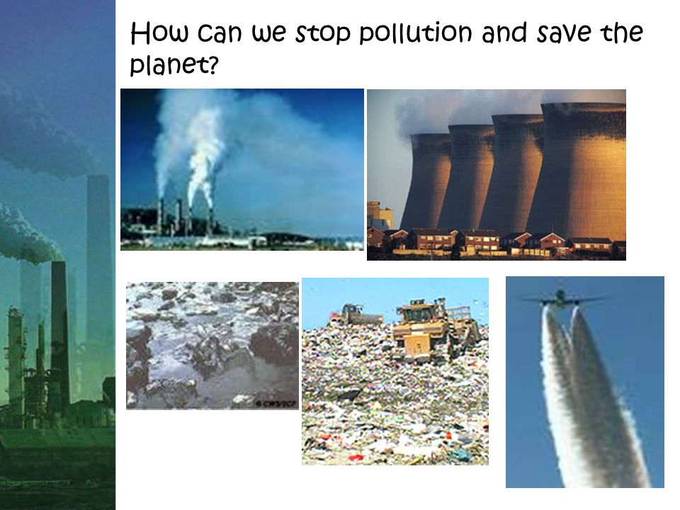 How can we stop pollution and save the planet