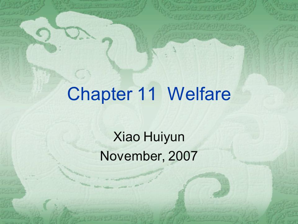 Chapter 11 Welfare Xiao Huiyun November, 2007