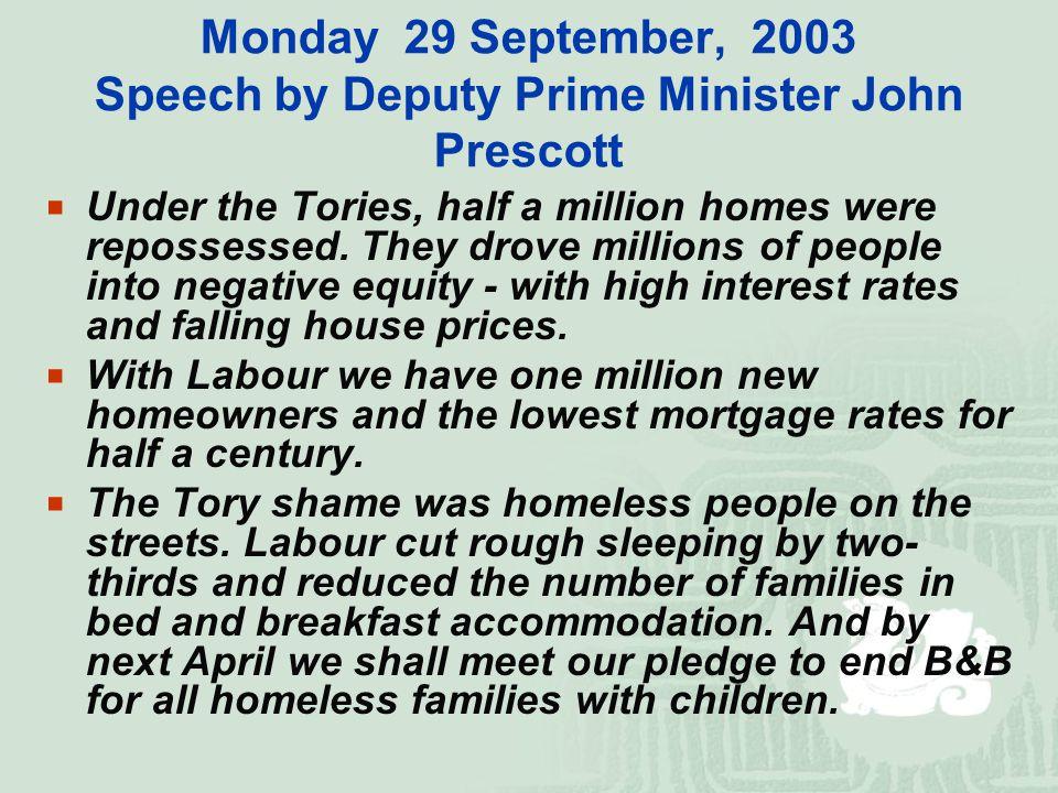 Monday 29 September, 2003 Speech by Deputy Prime Minister John Prescott  Under the Tories, half a million homes were repossessed.