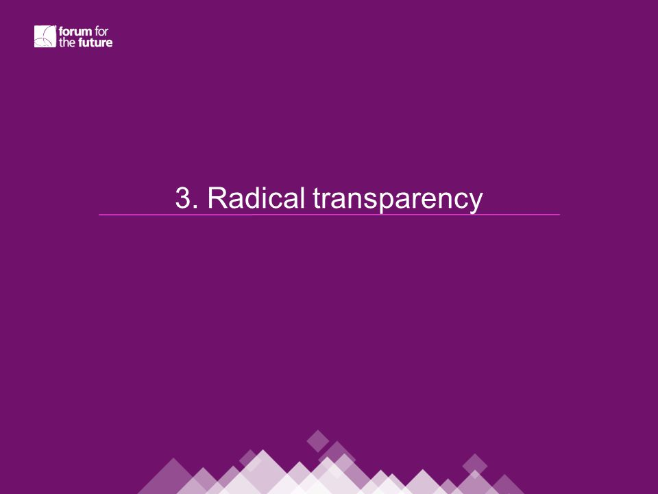 3. Radical transparency