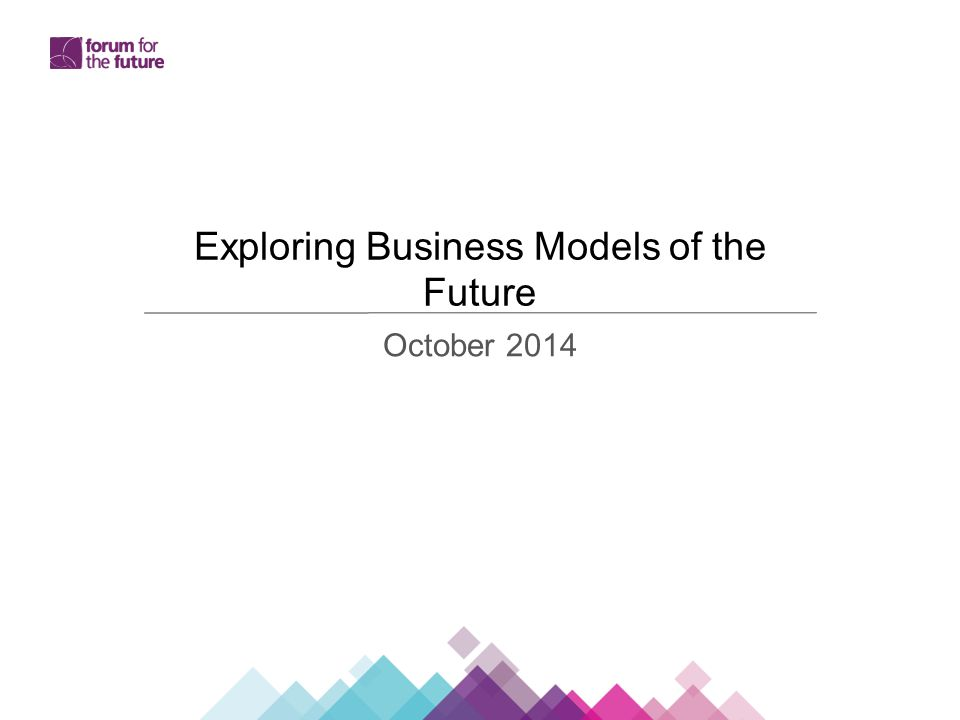 Exploring Business Models of the Future October 2014