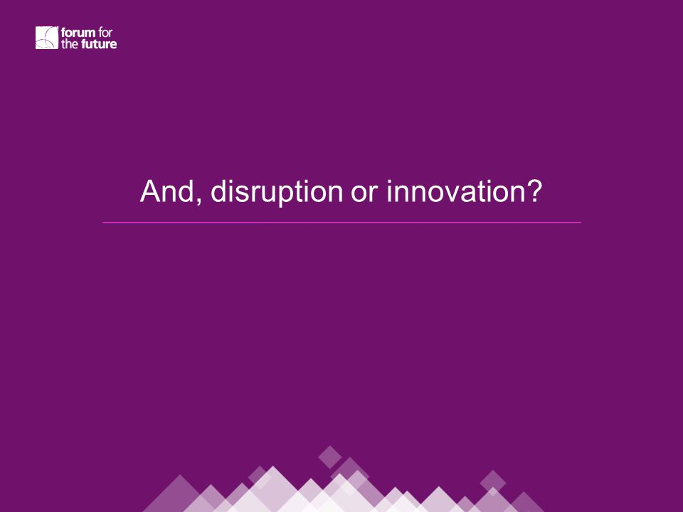 And, disruption or innovation