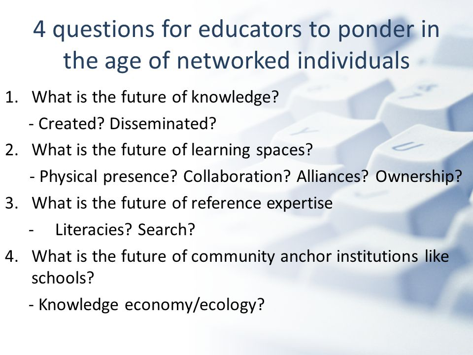 1) What is the future of knowledge.