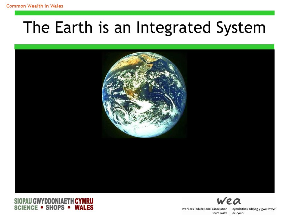 Common Wealth in Wales The Earth is an Integrated System